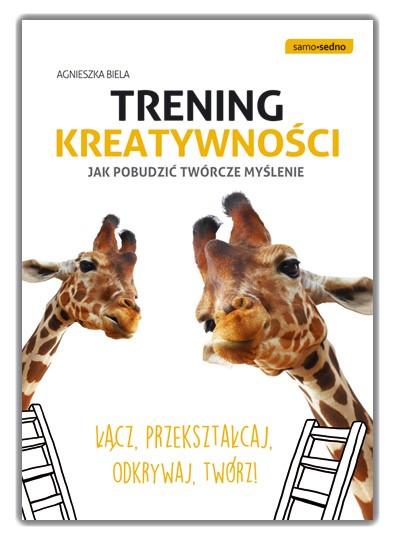 """""""Trening kreatywności. Jak pobudzić twórcze myślenie"""""""