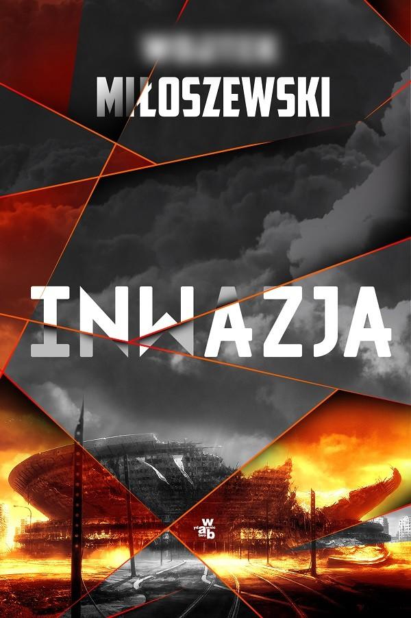 Literacka fantazja czy niepokojąca wizja przyszłości? Inwazja – sensacyjny debiut powieściowy Wojtka Miłoszewskiego!
